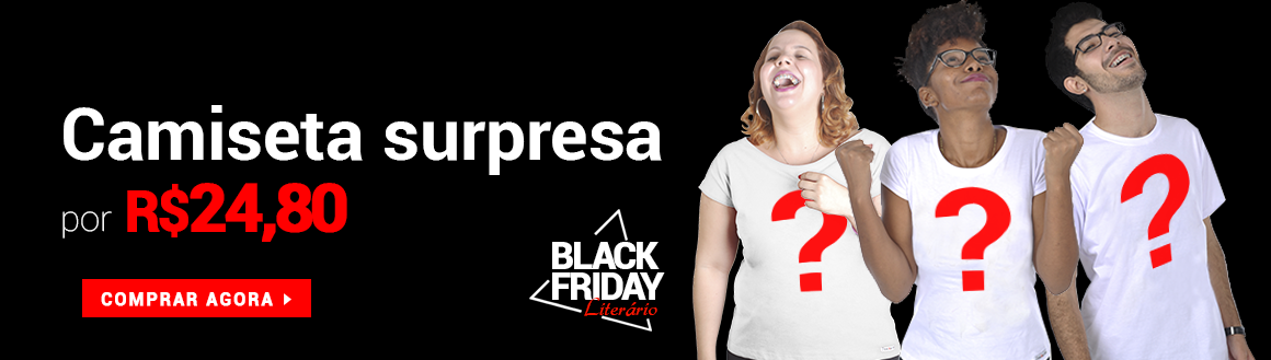 Camiseta Surpresa por 24,80 só na Black Friday literária